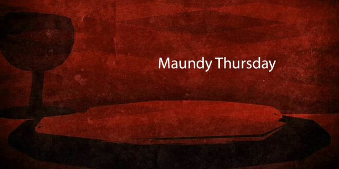 MAUNDY THURSDAY SERVICE - 7:30 PM - DINNER AT 6:00 PM