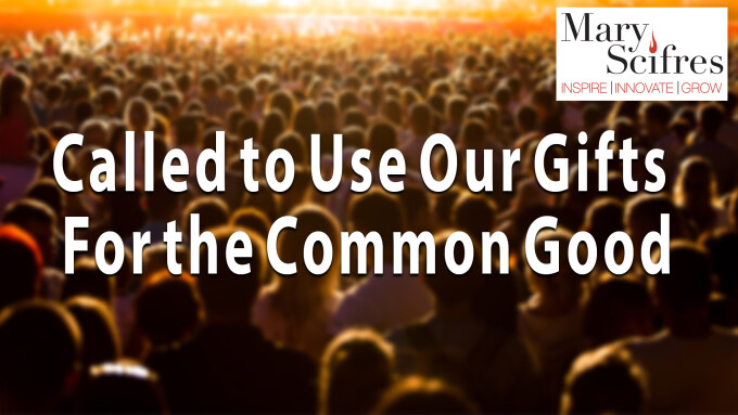 Called to Use Our Gifts for the Common Good
