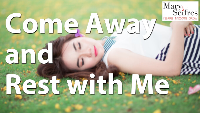Come Away and Rest with Me