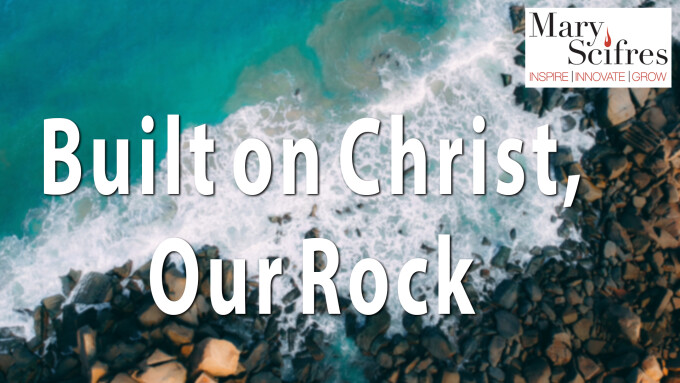 Built on Christ Our Rock