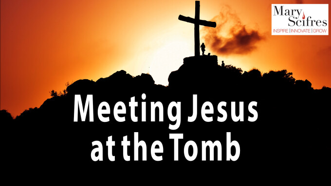 Meeting Jesus at the Tomb