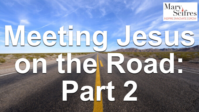 Meeting Jesus on the Road - Part 2