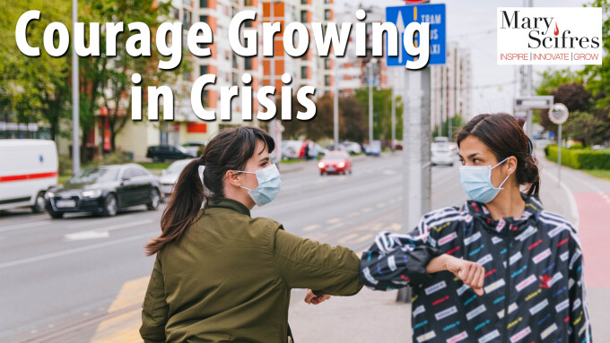 Courage Growing in Crisis