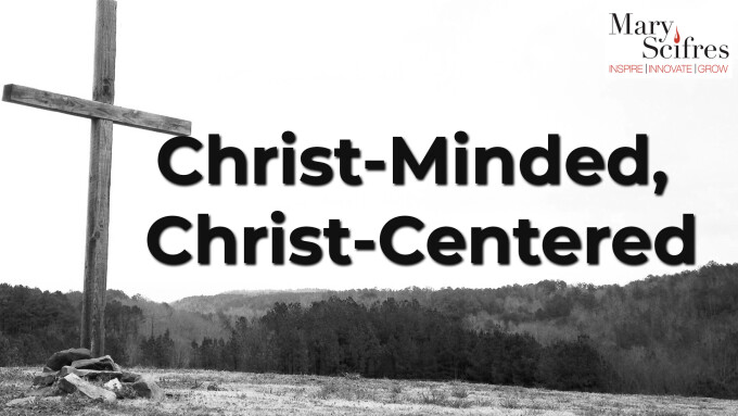 Christ-Minded, Christ-Centered