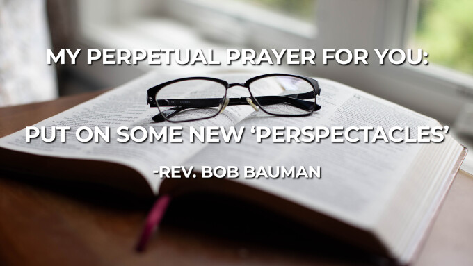 MY PERPETUAL PRAYER FOR YOU: PUT ON SOME NEW 'PERSPECTACLES'