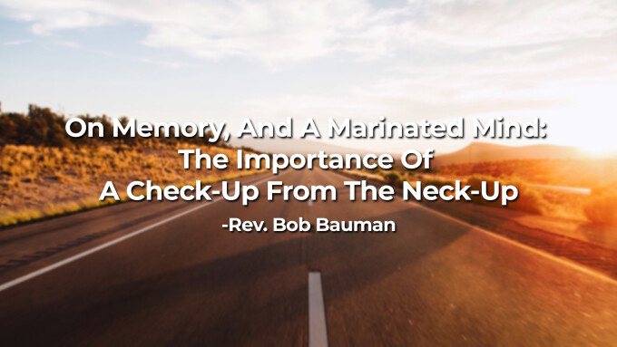 On Memory, And A Marinated Mind:  The Importance Of A Check-Up From The Neck-Up