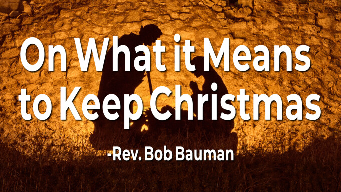 On What It Means To Keep Christmas