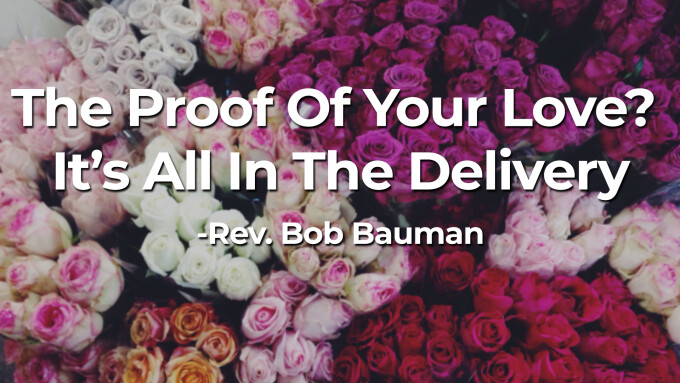 The Proof Of Your Love? It's All In The Delivery