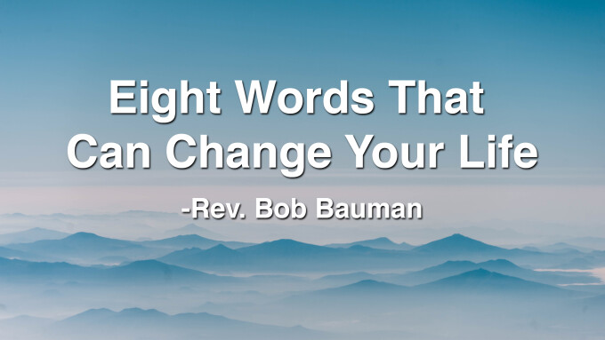 Eight Words That Can Change Your Life