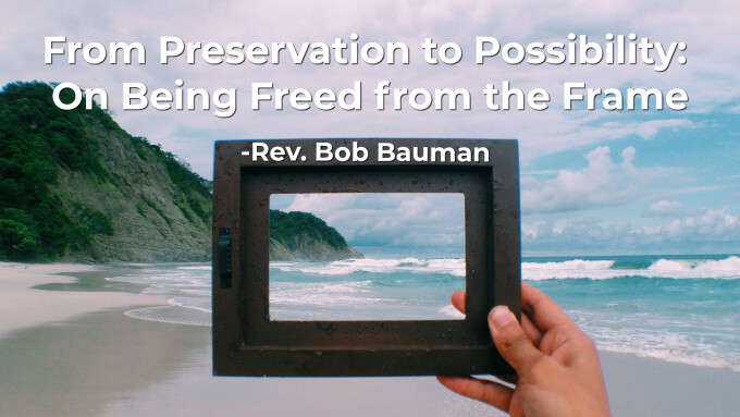From Preservation to Possibility: On Being Freed from the Frame