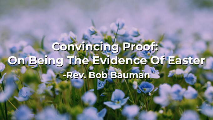 Convincing Proof: On Being The Evidence Of Easter