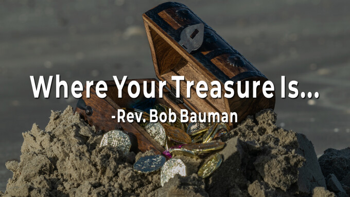 Where Your Treasure Is...