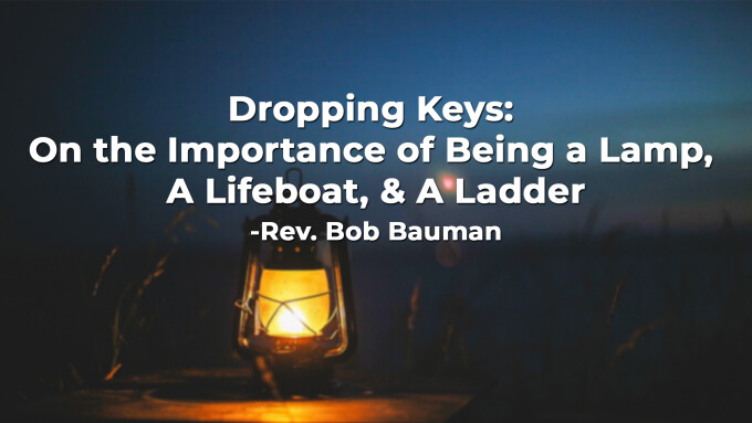 Dropping Keys: On the Importance of Being a Lamp, A Lifeboat, & A Ladder