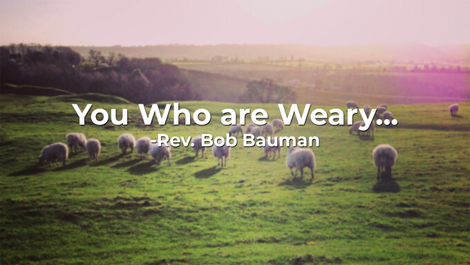 You Who are Weary...