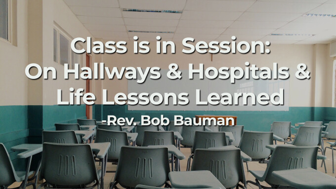 Class is In Session: On Hallways & Hospitals & Life Lessons Learned